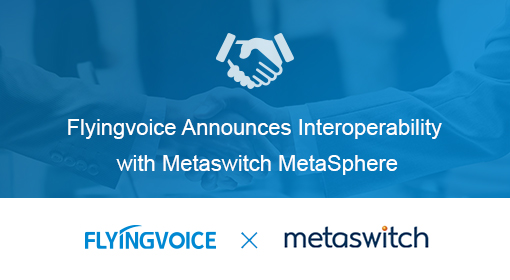 Flyingvoice Announces Interoperability with Metaswitch MetaSphere